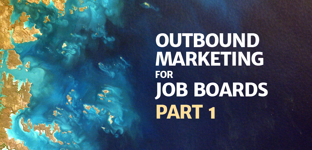 Outbound Marketing for Job Boards, Part 1