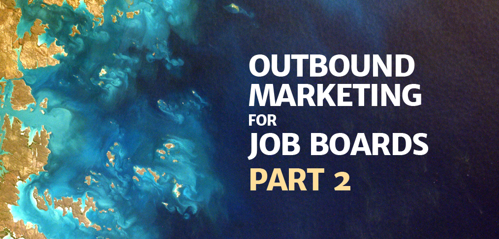 Outbound Marketing for Job Boards, Part 2