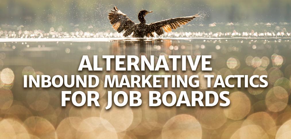 9 Alternative Inbound Marketing Tactics for job boards