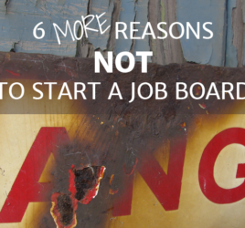 6 More Reasons Not to Start a Job Board
