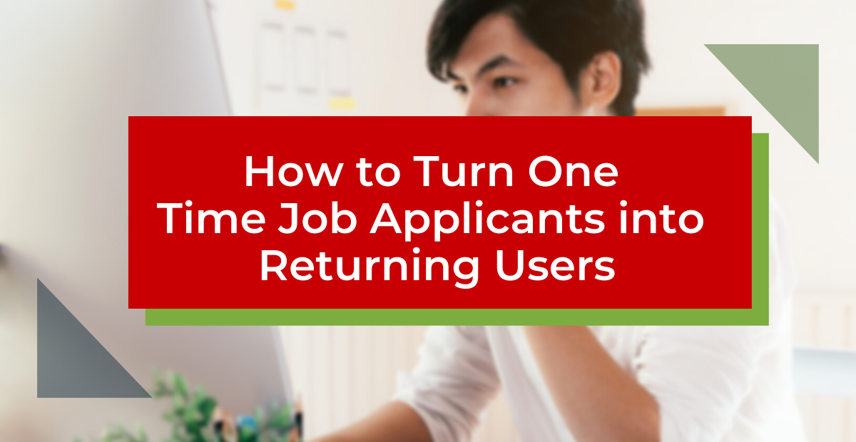 How to Turn One-Time Job Applicants into Returning Users