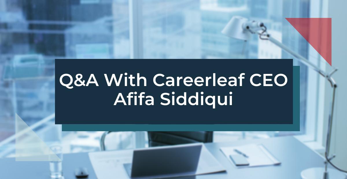Q & A With Careerleaf CEO Afifa Siddiqui