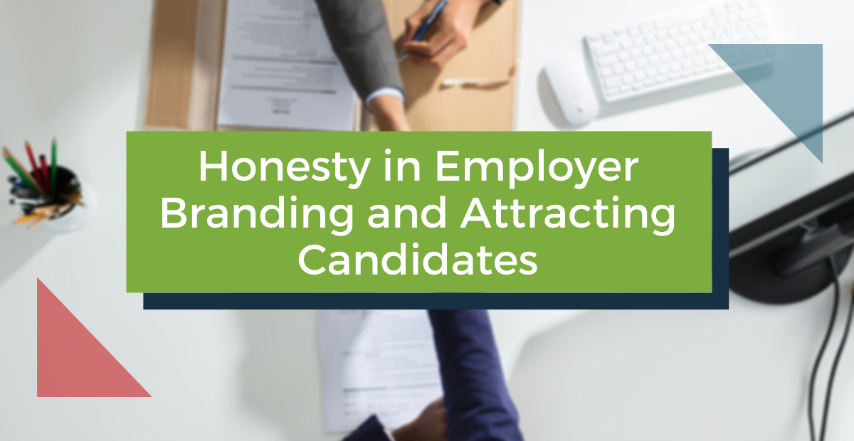 Honesty in Employer Branding and Attracting Candidates