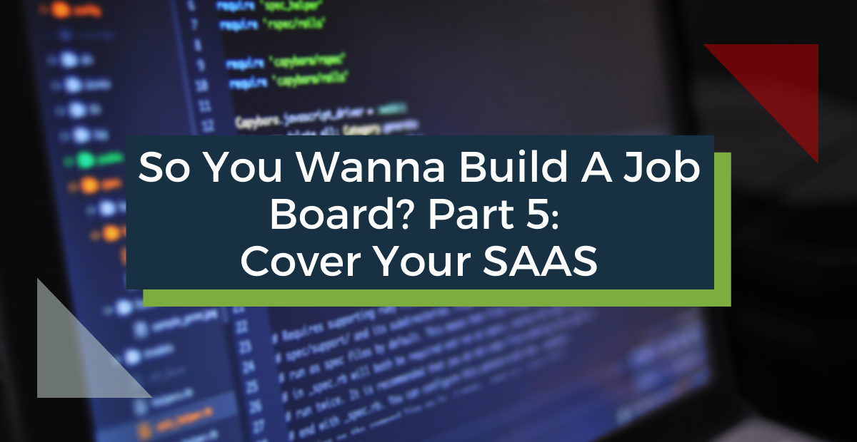 So You Wanna Build a Job Board? Part 5 – Cover Your SaaS
