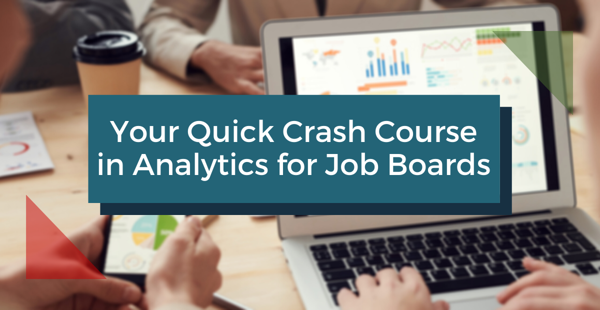 Your Quick Crash Course in Analytics for Job Boards