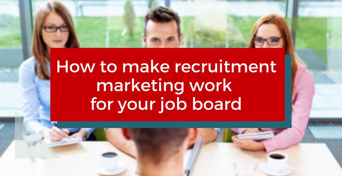 How to Make Recruitment Marketing Work for Your Job Board