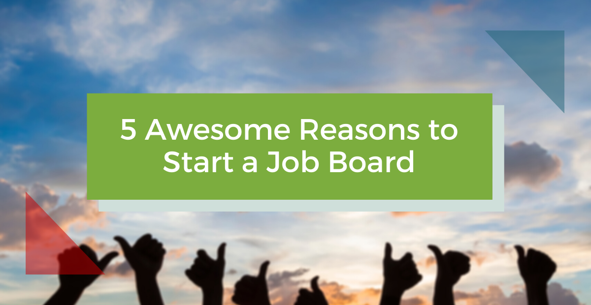 5 Awesome Reasons to Start a Job Board