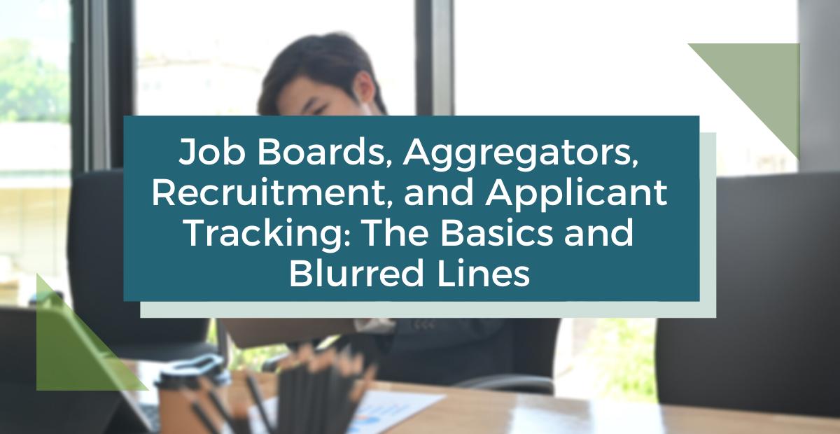 Job Boards, Aggregators, Recruitment, and Applicant Tracking