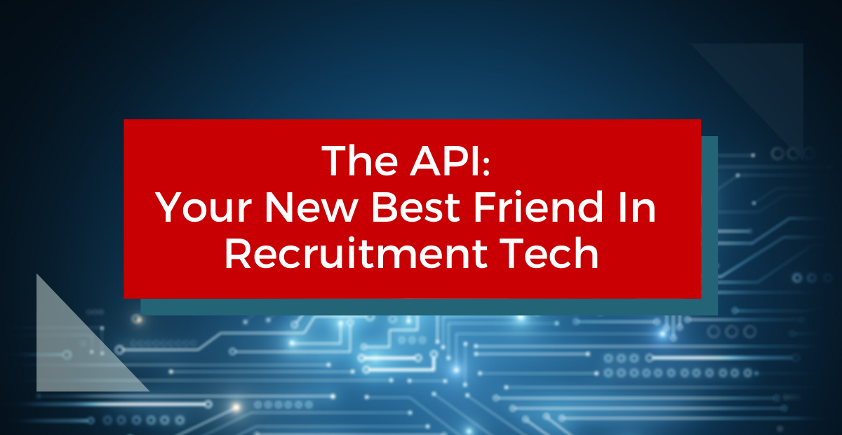 The API: Your New Best Friend In Recruitment Tech