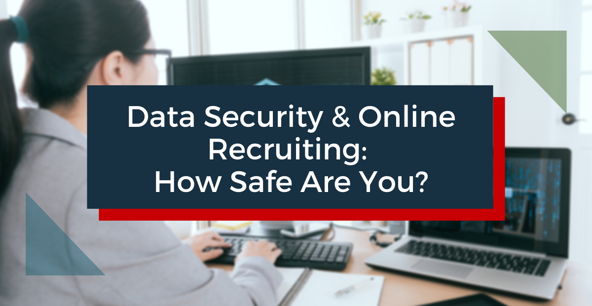 Data Security & Online Recruiting: How Safe Are You?