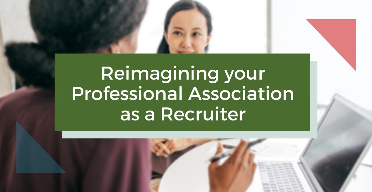 Reimagining your Professional Association as a Recruiter