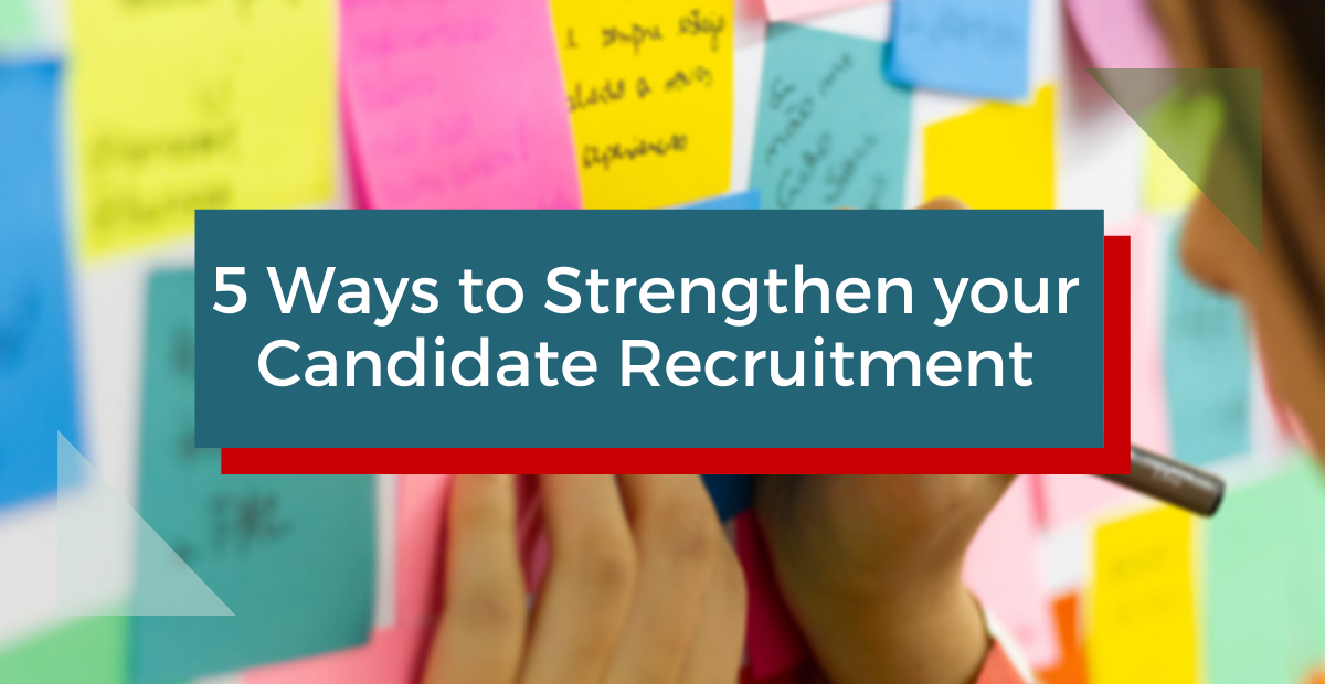 5 Ways to Strengthen your Candidate Recruitment – Guest Post