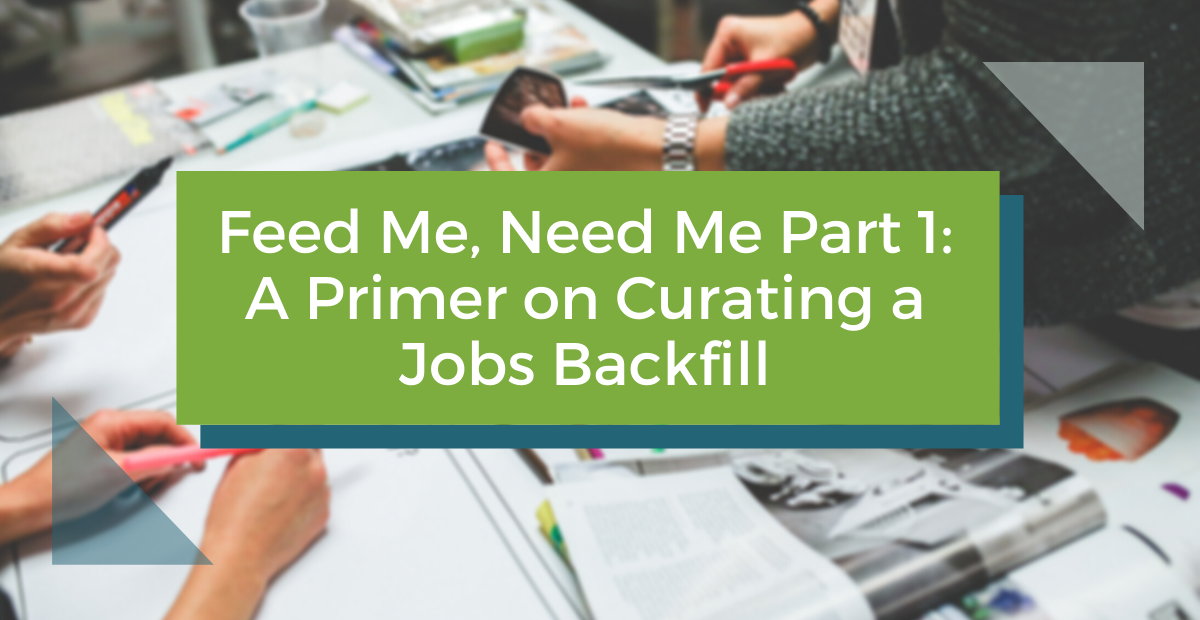 Feed Me, Need Me (Part 1): A Primer on Curating a Jobs Backfill