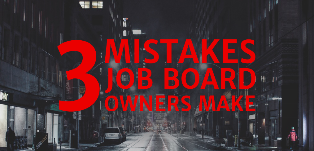 Three Mistakes Job Board Owners Make