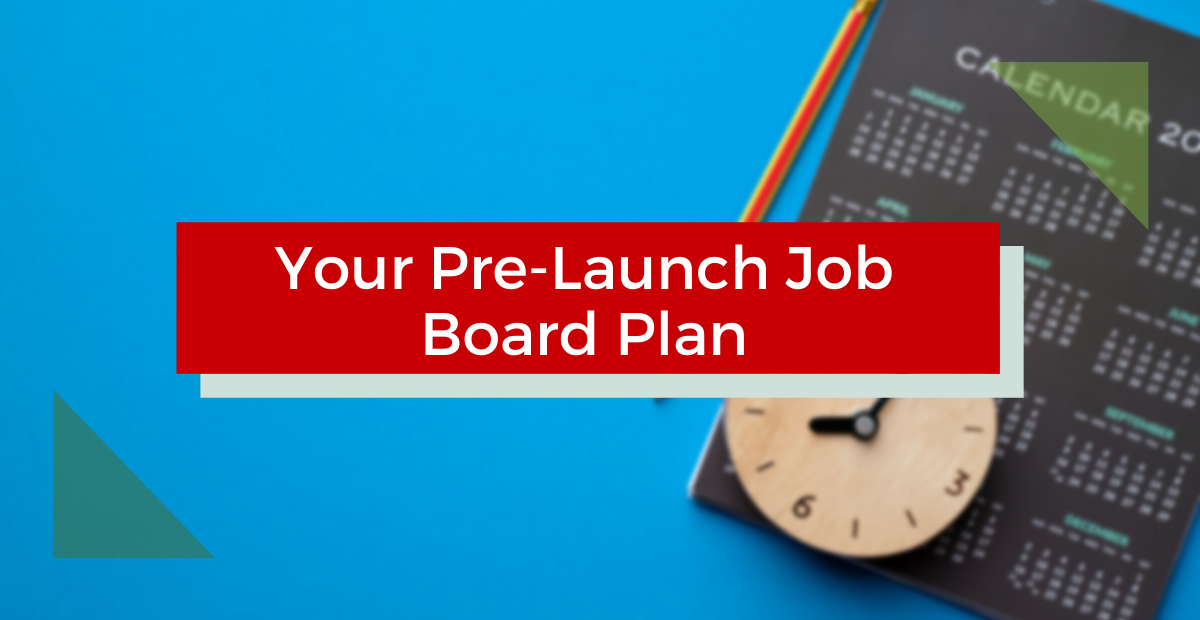 Your Pre-Launch Job Board Plan