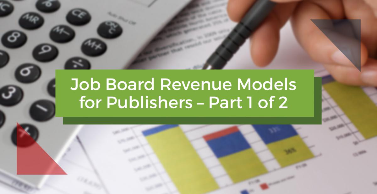 Job Board Revenue Models for Publishers – Part 1 of 2