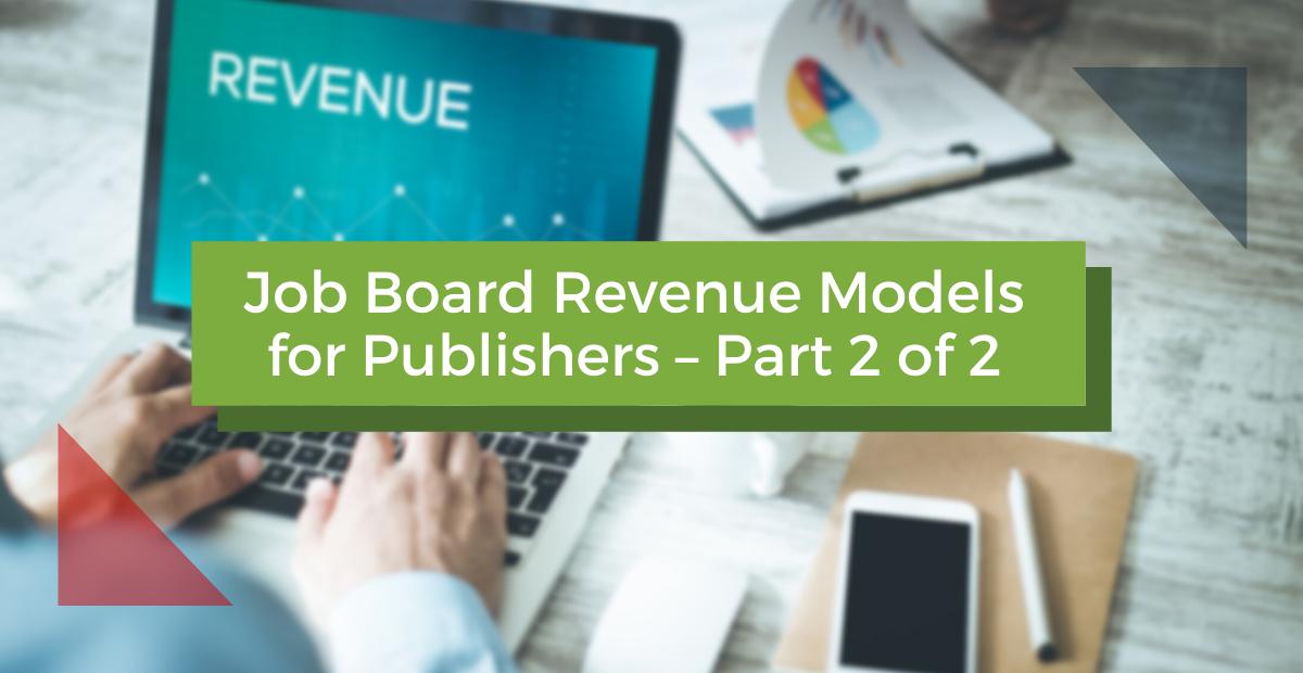 Job Board Revenue Models for Publishers – Part 2 of 2