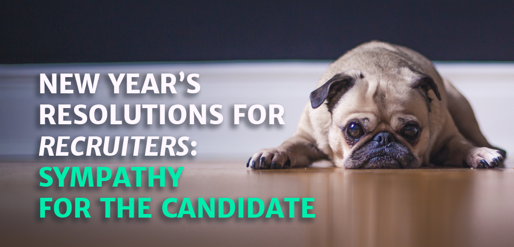 New Years Resolutions for Recruiters: Sympathy for the Candidate
