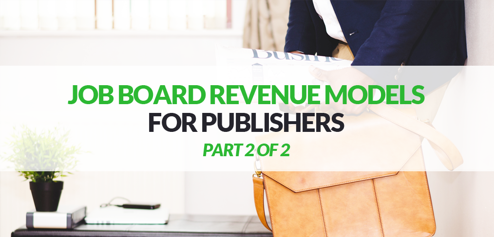 Job Board Revenue Models for Publishers Part 2