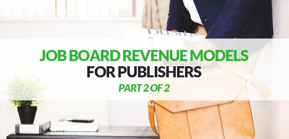 Job Board Revenue Models for Publishers Part 2