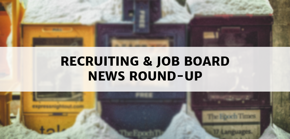 Recruiting & Job Board News Round-Up