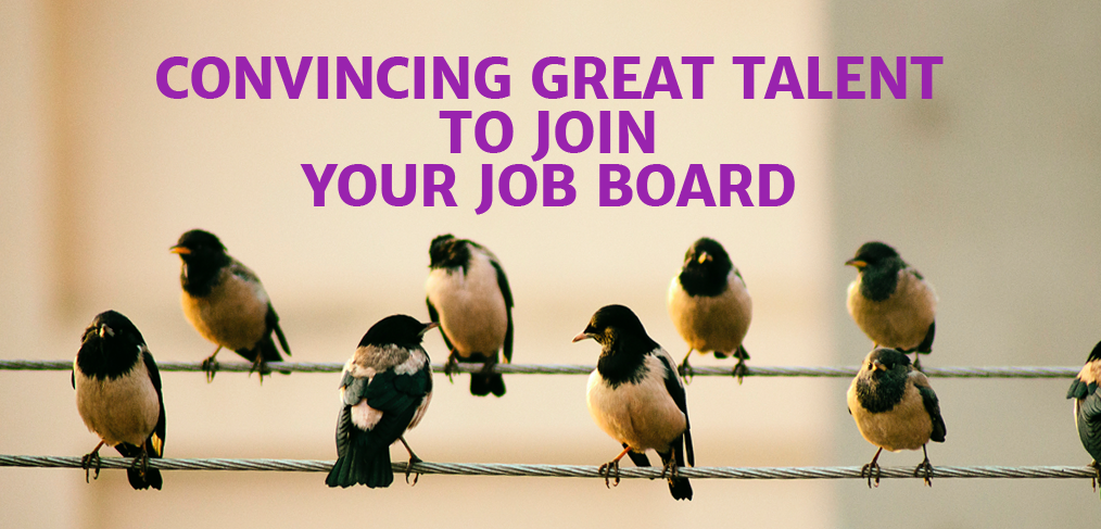 Convincing Great Talent to Join Your Job Board
