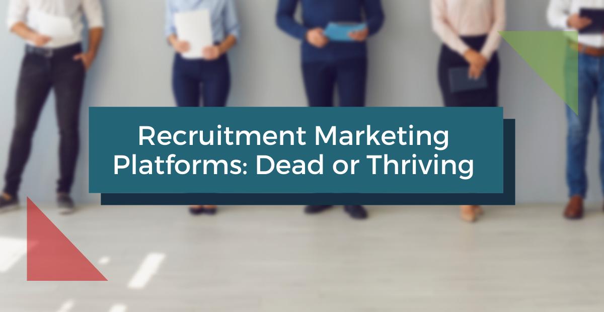 Recruitment Marketing Platforms: Dead or Thriving?