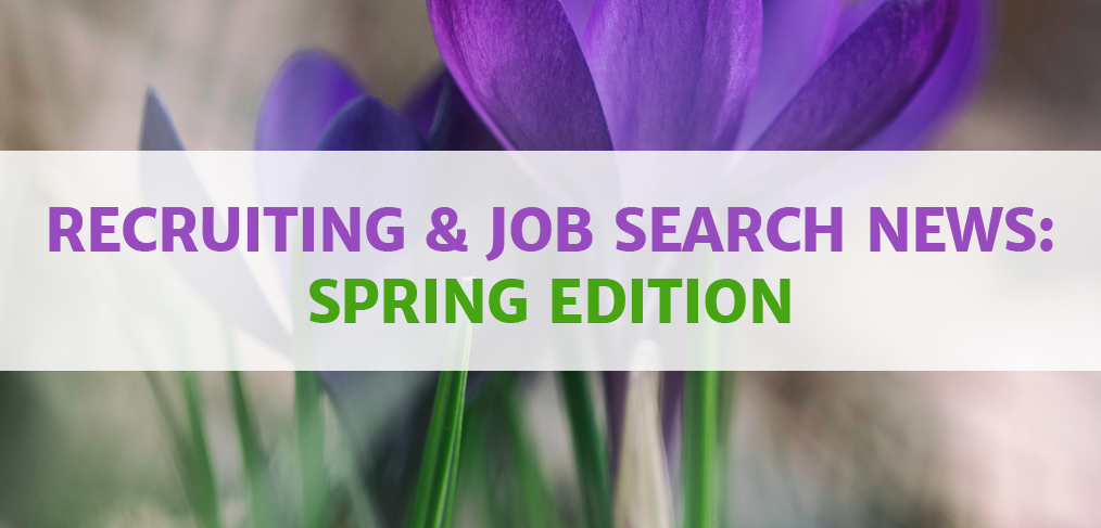 Recruiting and Job Search News - Spring Edition