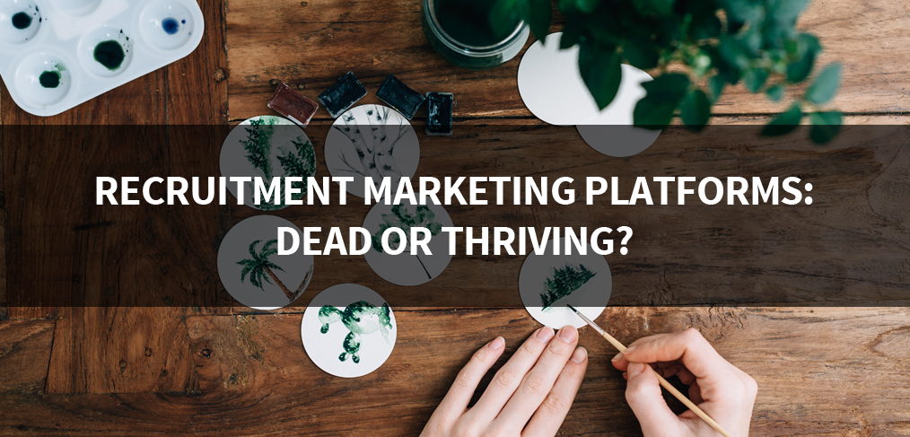 Recruitment Marketing: Dead or Thriving?