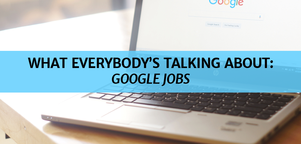 Everybody's Talking About Google Jobs