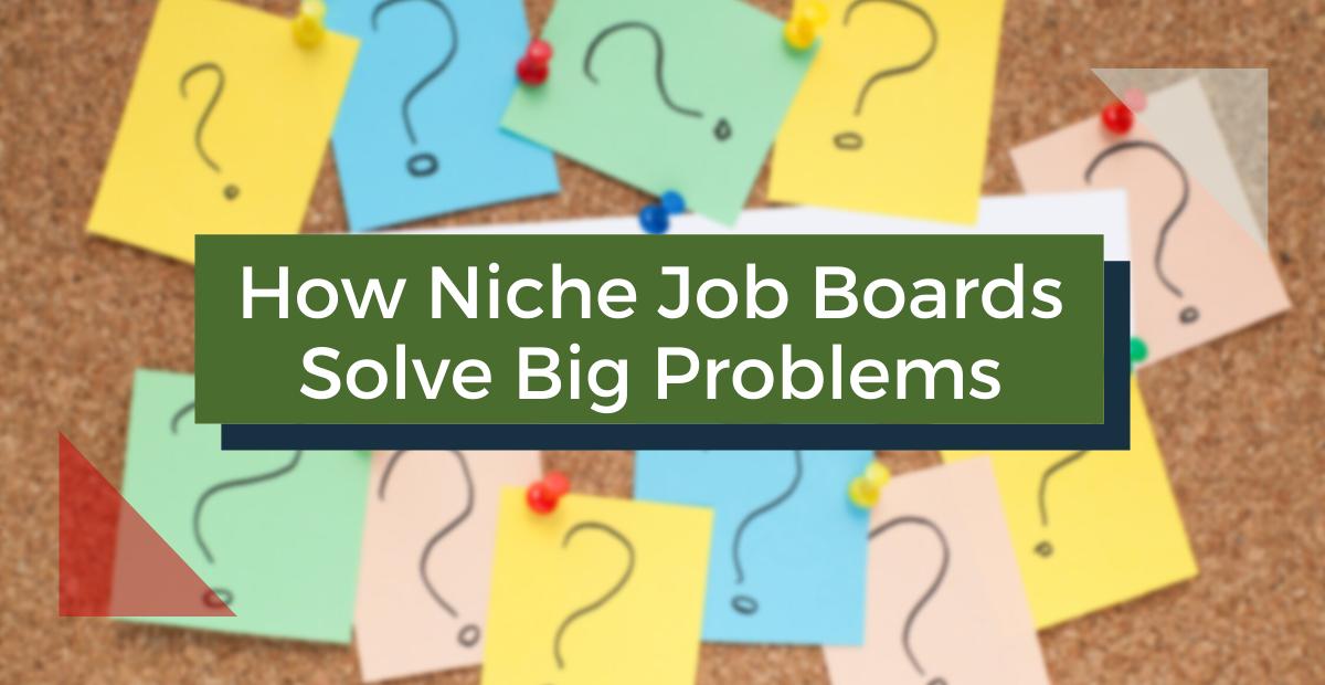 How Niche Job Boards Solve Big Problems