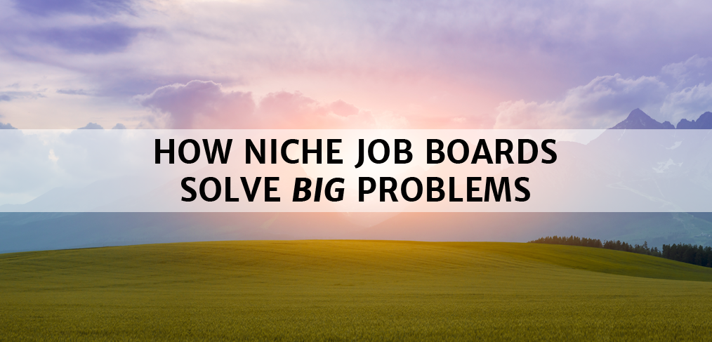 How Niche Job Boards Solve Big Problems for Recruiters