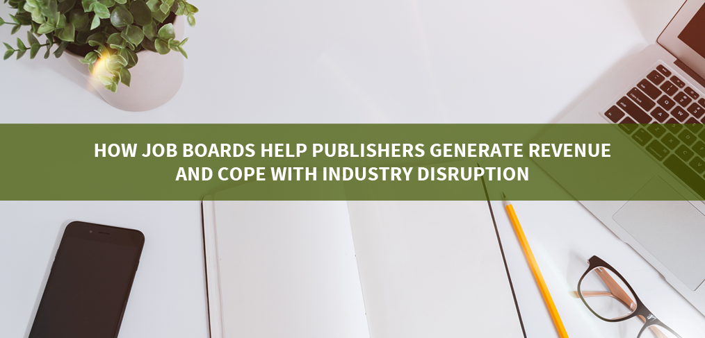 How Job Boards Help Publishers Generate Revenue and Cope with Industry Disruption