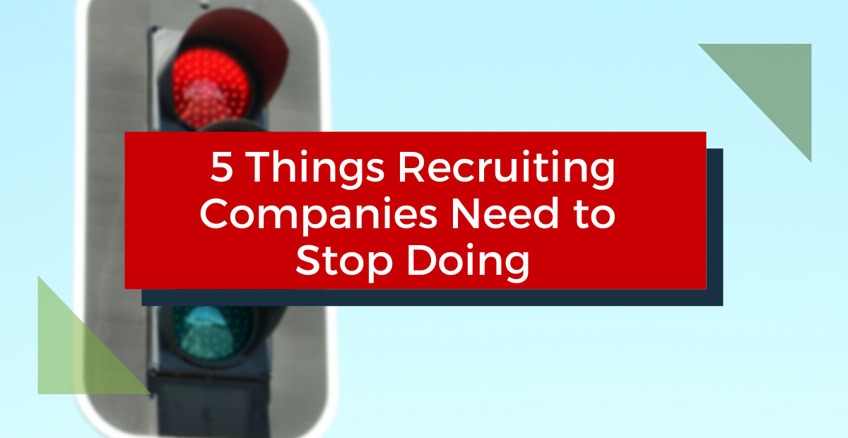 5 Things Recruiting Companies Need to Stop Doing