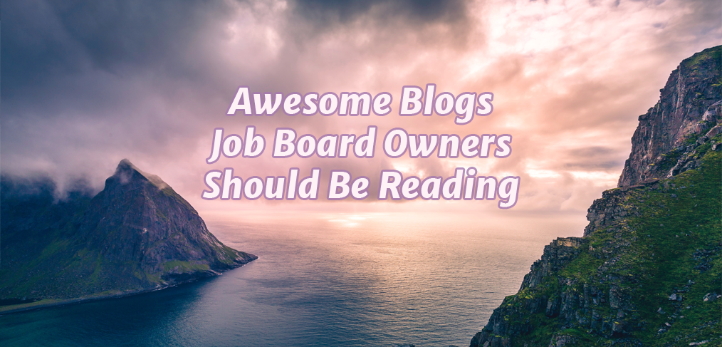 Awesome Blogs Job Board Owners Should be Reading
