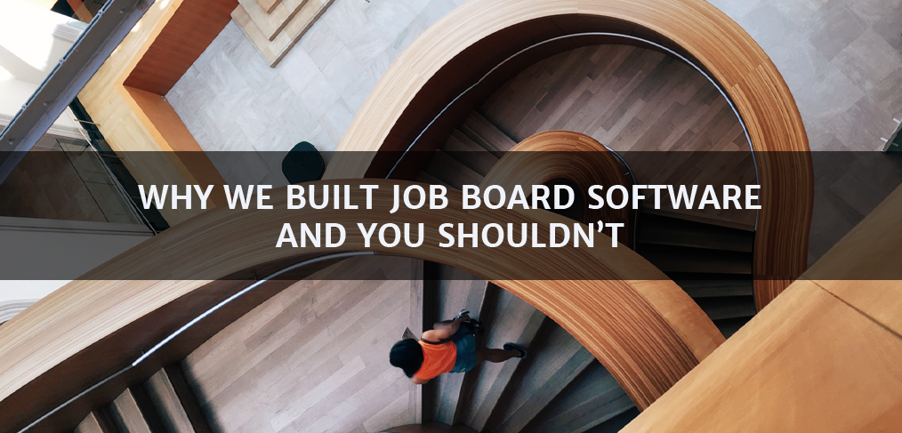 Why We Built Job Board Software and You Shouldn't