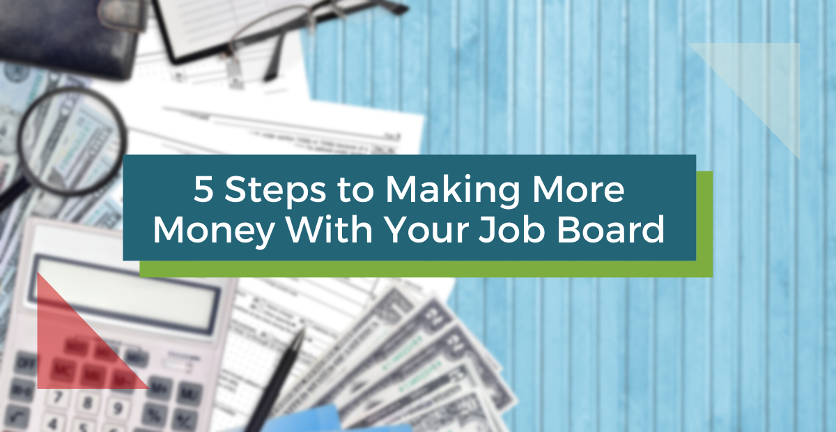 5 Steps to Making More Money With Your Job Board