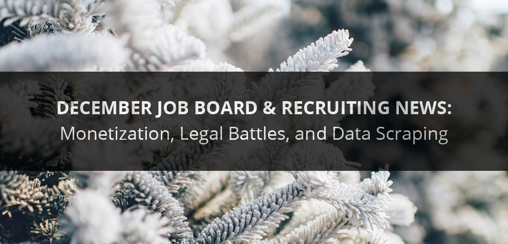 December Job Board & Recruiting News: Monetization, Legal Battles, and Data Scraping