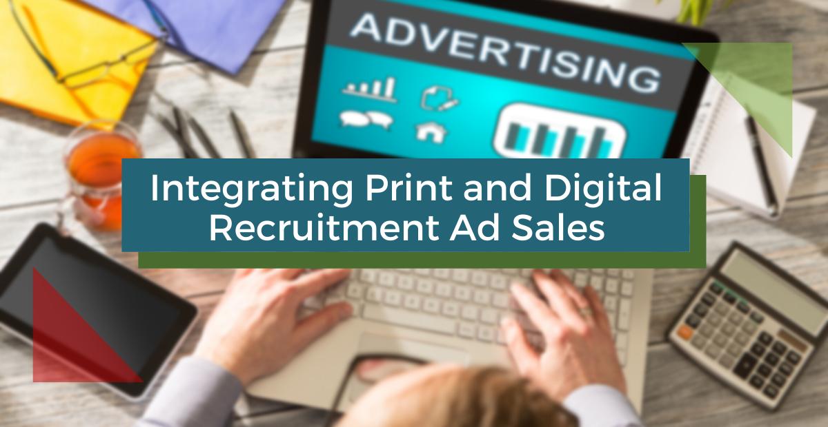 Integrating Print and Digital Recruitment Ad Sales