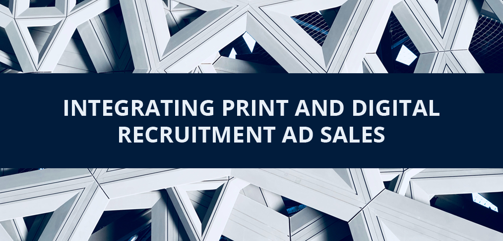 Integrating Print and Digital Recruitment Ad Sales