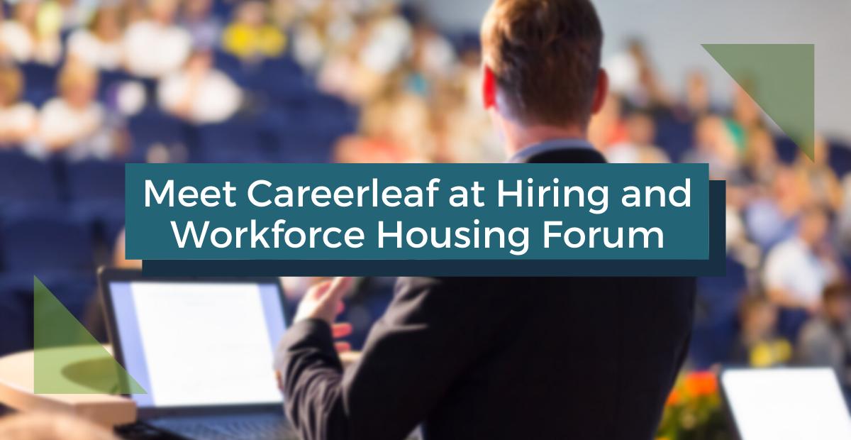 Meet Careerleaf at Hiring & Workforce Housing Forum
